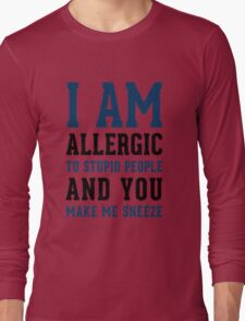 I AM ALLERGIC - FUNNY Long Sleeve T-Shirt