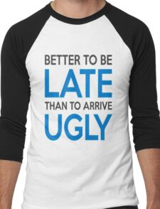 Better to be late than to arrive ugly Men's Baseball ¾ T-Shirt