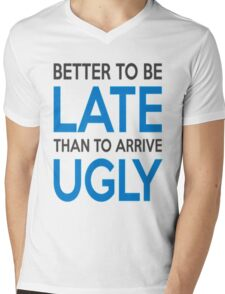 Better to be late than to arrive ugly Mens V-Neck T-Shirt