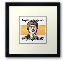 Pulp fiction - Jules Winnfield - English motherfu***r do you speack it? Framed Print