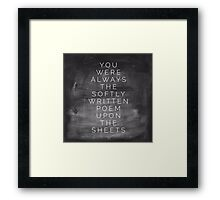 you were always the softly written poem upon the sheets Framed Print