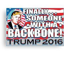 Donald Trump Has Backbone 2016 Canvas Print