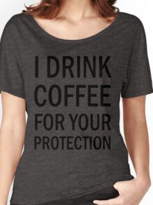 I drink coffee for your protection (black) Women's Relaxed Fit T-Shirt