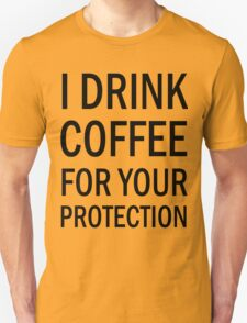 I drink coffee for your protection (black) Unisex T-Shirt