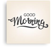 good morning. hand draw lettering Canvas Print
