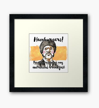 Pulp fiction - Jules Winnfield - Hamburgers! the cornerstone of any nutritious breakfast Framed Print