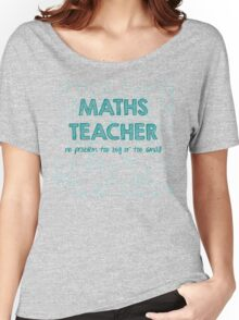 Maths Teacher (no problem too big or too small) - green Women's Relaxed Fit T-Shirt