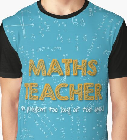 Maths Teacher (no problem too big or too small) - blue Graphic T-Shirt