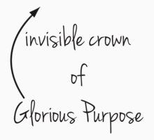 Invisible Crown of Glorious Purpose by geekygirl37