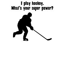 I Play Hockey. What's Your Super Power? Photographic Print