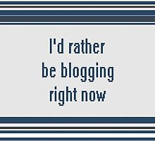 Rather be blogging (stripes) by qwertyness