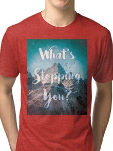 What's Stopping You? Tri-blend T-Shirt