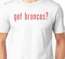 got broncos? Denver Broncos T-Shirt Unisex T-Shirt