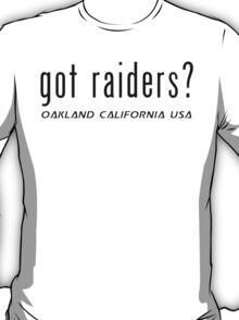 Oakland Raiders got raiders? T-Shirt and Hoodie T-Shirt