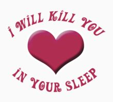 I Will Kill You In Your Sleep by Starwake