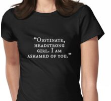`Obstinate, headstrong girl! I am ashamed of you! Womens Fitted T-Shirt