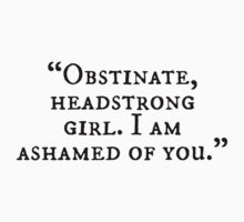 Obstinate, headstrong girl. I am ashamed of you! by FrontierMM