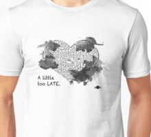 A Little Too Late Unisex T-Shirt