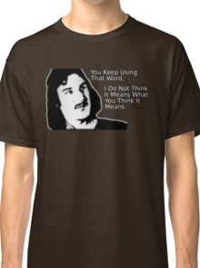 Inigo Montoya,  You Keep Using That Word Classic T-Shirt