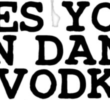 Yes You Can Dance - Says Vodka Sticker