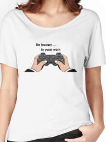 Be Happy ... Women's Relaxed Fit T-Shirt