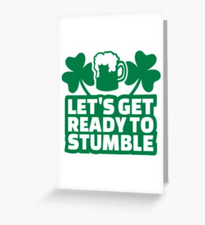 Let's get ready to stumble beer Greeting Card