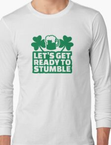 Let's get ready to stumble beer Long Sleeve T-Shirt