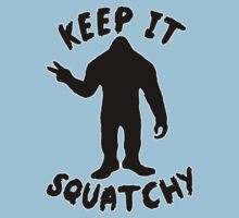 Keep it Squatchy  by thebigfootstore