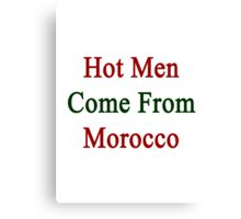 Hot Men Come From Morocco  Canvas Print