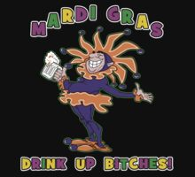Mardi Gras Drink Up Bitches by HolidayT-Shirts