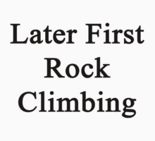 Later First Rock Climbing  by supernova23