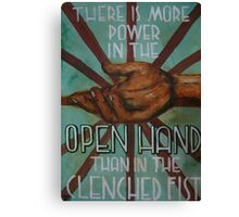 There is more power in the open hand than in the clenched fist Canvas Print