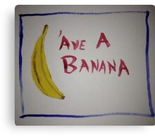 'Ave a banana Canvas Print