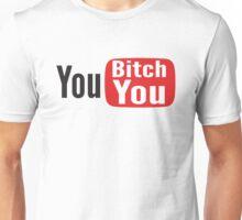 You Bitch You Unisex T-Shirt