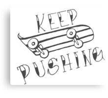 Keep Pushing - Skateboard Canvas Print