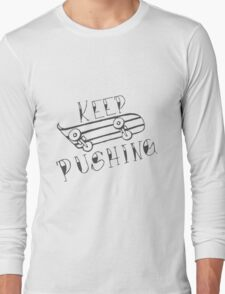 Keep Pushing - Skateboard Long Sleeve T-Shirt