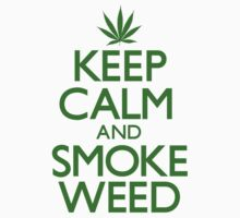 Keep Calm and Smoke Weed by crazytees