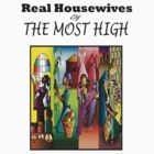 Real Housewives of The Most High by TRUTHMANSHIRTS