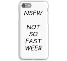 NSFW - Not So Fast Weeb iPhone Case/Skin
