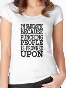 I'm Sarcastic Because Punching People Is Frowned Upon Women's Fitted Scoop T-Shirt