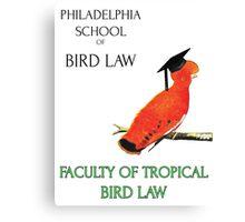 Philadelphia School of Bird Law, Faculty Tropical Law Canvas Print