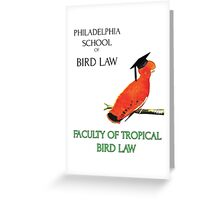 Philadelphia School of Bird Law, Faculty Tropical Law Greeting Card