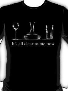 It's all clear T-Shirt