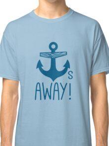 Anchors Away Classic T-Shirt