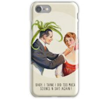 Baby, I did too much science n shit! iPhone Case/Skin