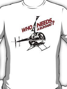 Who Needs a Runway? T-Shirt
