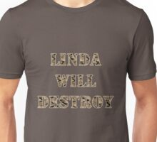 Linda Will Destroy Unisex T-Shirt