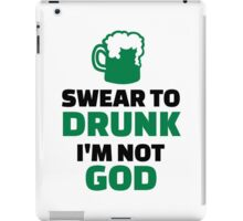 Swear to drunk I'm not god iPad Case/Skin