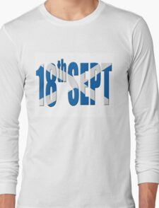 18th Sept referendum for Scottish independence.  Long Sleeve T-Shirt