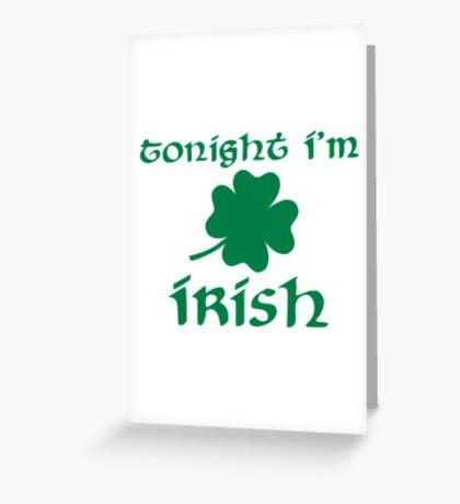 Tonight I'm irish shamrock Greeting Card